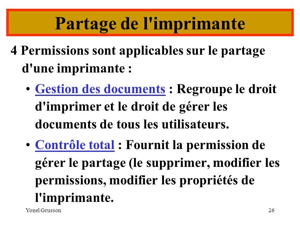 Yonel Grusson26 4 Permissions sont applicables sur le partage d'une imprimante : Gestion des documents : Regroupe le droit d'imprimer et le droit de g
