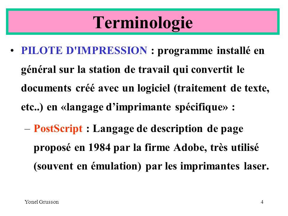 Yonel Grusson4 PILOTE D'IMPRESSION : programme installé en général sur la station de travail qui convertit le documents créé avec un logiciel (traitem