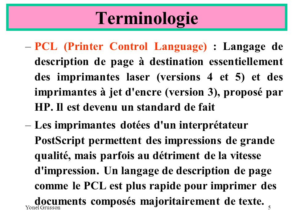 Yonel Grusson5 –PCL (Printer Control Language) : Langage de description de page à destination essentiellement des imprimantes laser (versions 4 et 5)