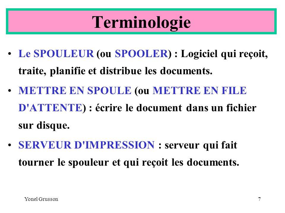 Yonel Grusson7 Le SPOULEUR (ou SPOOLER) : Logiciel qui reçoit, traite, planifie et distribue les documents. METTRE EN SPOULE (ou METTRE EN FILE D'ATTE