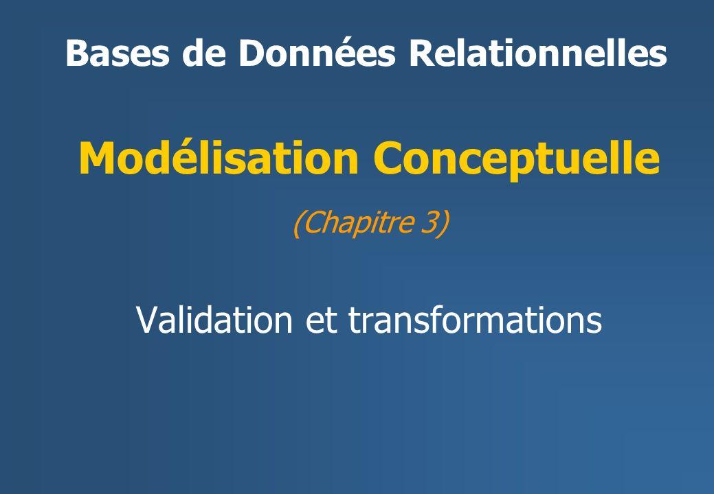 Bases de Données Relationnelles Modélisation Conceptuelle (Chapitre 3) Validation et transformations