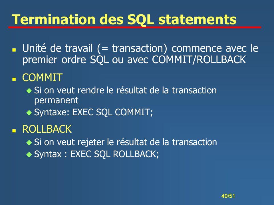 40/51 Termination des SQL statements n Unité de travail (= transaction) commence avec le premier ordre SQL ou avec COMMIT/ROLLBACK n COMMIT u Si on ve