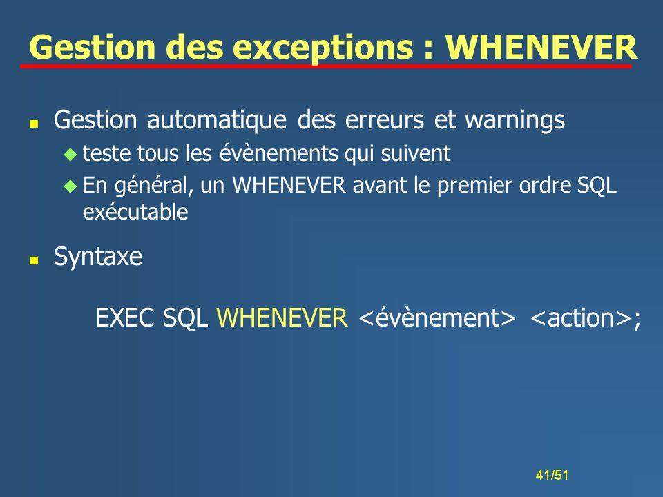 41/51 Gestion des exceptions : WHENEVER n Gestion automatique des erreurs et warnings u teste tous les évènements qui suivent u En général, un WHENEVE