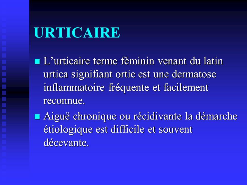 URTICAIRE Lurticaire terme féminin venant du latin urtica signifiant ortie est une dermatose inflammatoire fréquente et facilement reconnue. Lurticair