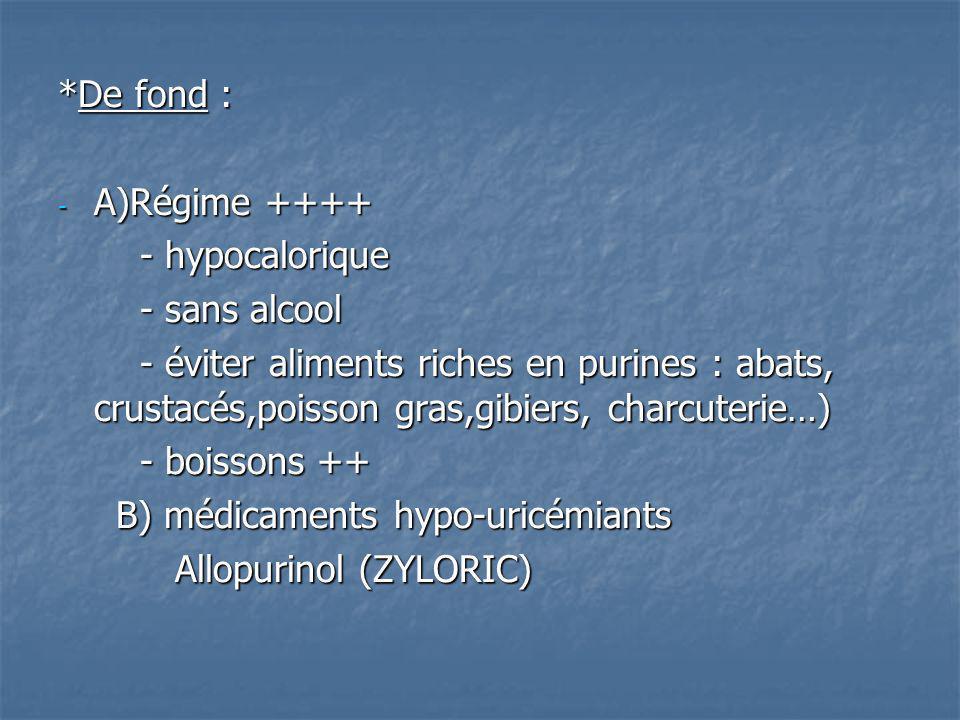 *De fond : - A)Régime ++++ - hypocalorique - hypocalorique - sans alcool - sans alcool - éviter aliments riches en purines : abats, crustacés,poisson