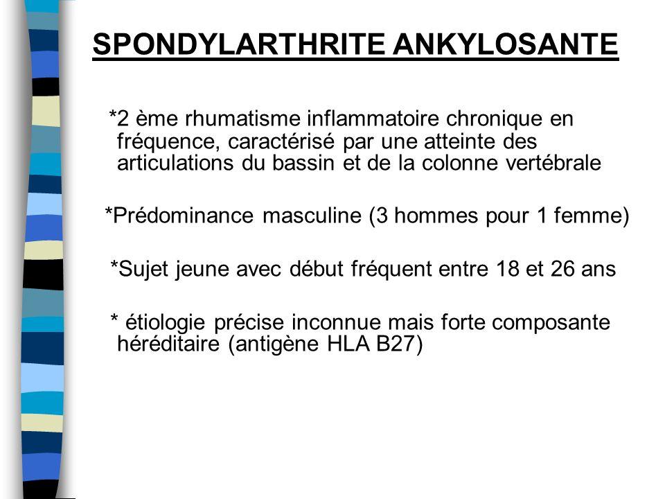 Examens complémentaires n Biologie : -syndrome inflammatoire lors des poussées -recherche de l antigène HLA B27 n Radiologie: Rx os standards, scanner et IRM…
