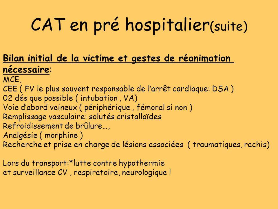 CAT en pré hospitalier (suite) Bilan initial de la victime et gestes de réanimation nécessaire: MCE, CEE ( FV le plus souvent responsable de larrêt ca