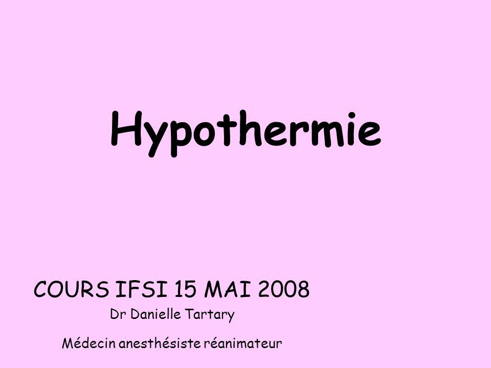 Hypothermie COURS IFSI 15 MAI 2008 Dr Danielle Tartary Médecin anesthésiste réanimateur
