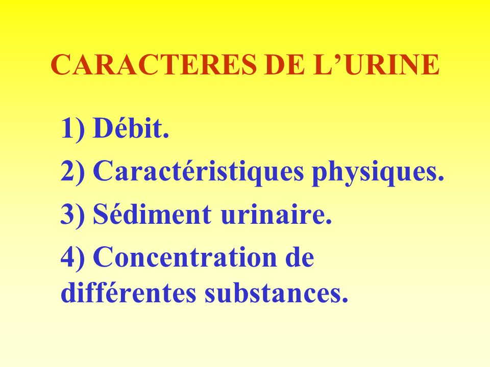 CARACTERES DE LURINE 1) Débit.2) Caractéristiques physiques.