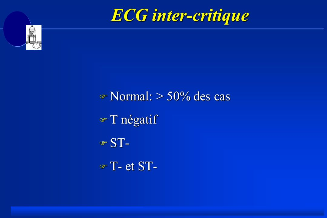 ECG inter-critique ECG inter-critique F Normal: > 50% des cas F T négatif F ST- F T- et ST-