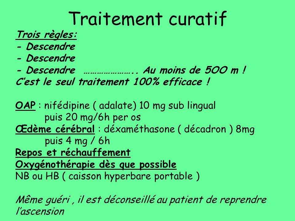 Traitement curatif Trois règles: - Descendre - Descendre ………………….. Au moins de 5OO m ! Cest le seul traitement 100% efficace ! OAP : nifédipine ( adal