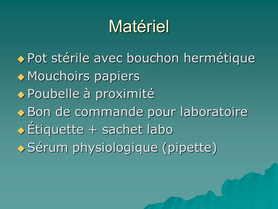 Matériel Pot stérile avec bouchon hermétique Pot stérile avec bouchon hermétique Mouchoirs papiers Mouchoirs papiers Poubelle à proximité Poubelle à p