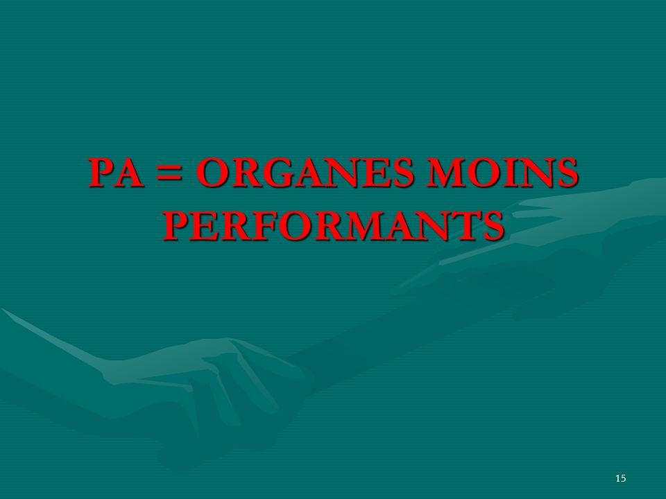 15 PA = ORGANES MOINS PERFORMANTS