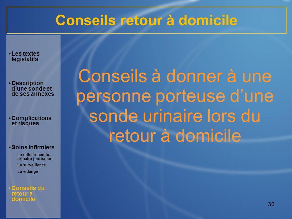 30 Conseils à donner à une personne porteuse dune sonde urinaire lors du retour à domicile Les textes legislatifs Description dune sonde et de ses ann