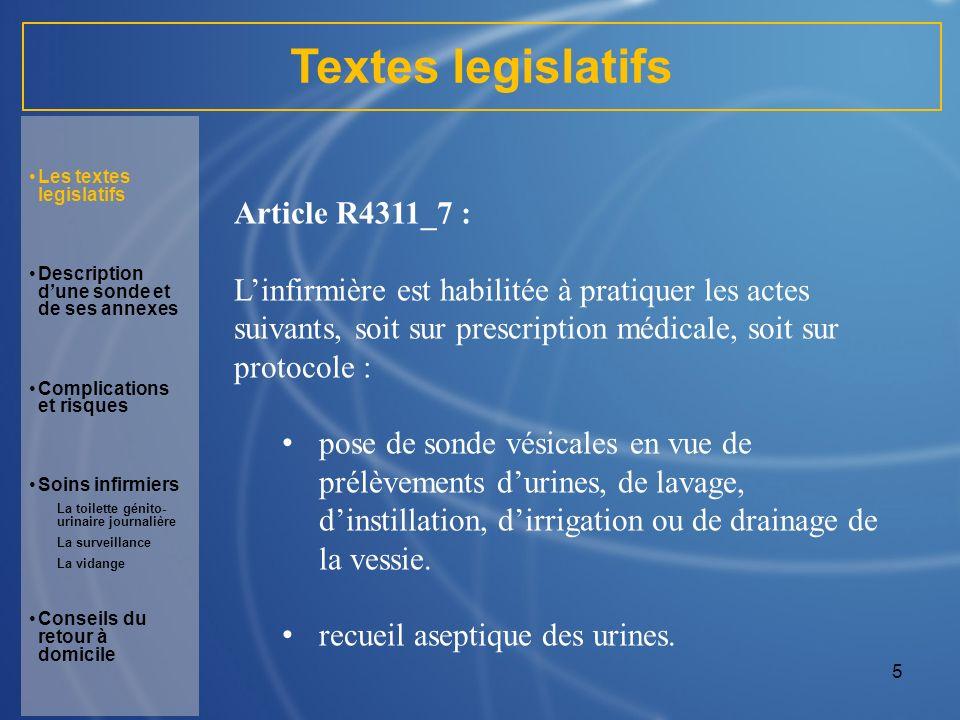 6 Textes legislatifs Article 4311_10 : Linfirmière participe à la mise en œuvre par le médecin des techniques suivantes : premier sondage vésical chez lhomme en cas de rétention.