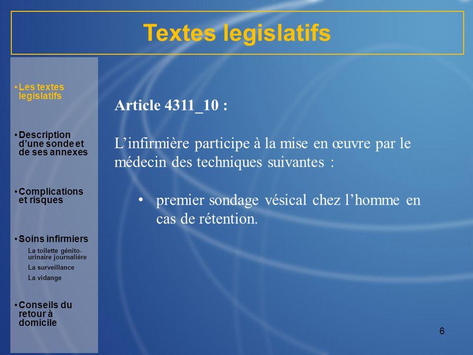 6 Textes legislatifs Article 4311_10 : Linfirmière participe à la mise en œuvre par le médecin des techniques suivantes : premier sondage vésical chez