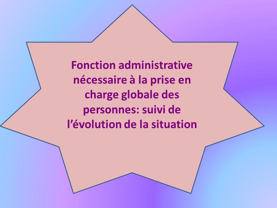 Fonction administrative nécessaire à la prise en charge globale des personnes: suivi de lévolution de la situation