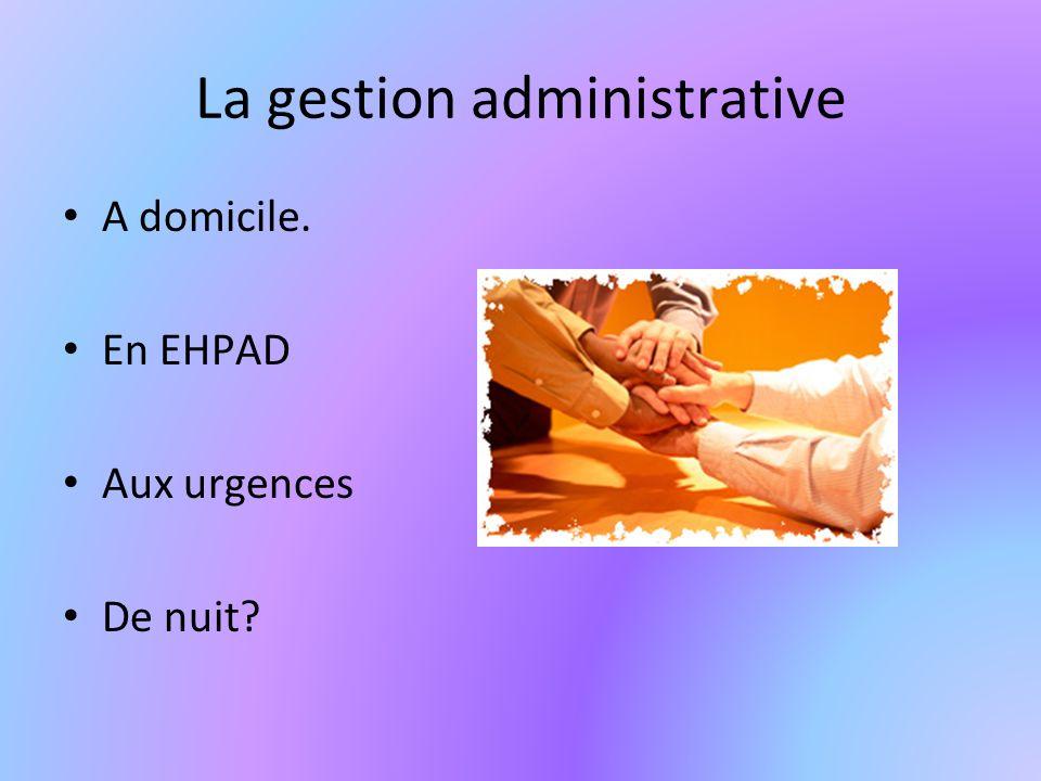 La gestion administrative A domicile. En EHPAD Aux urgences De nuit