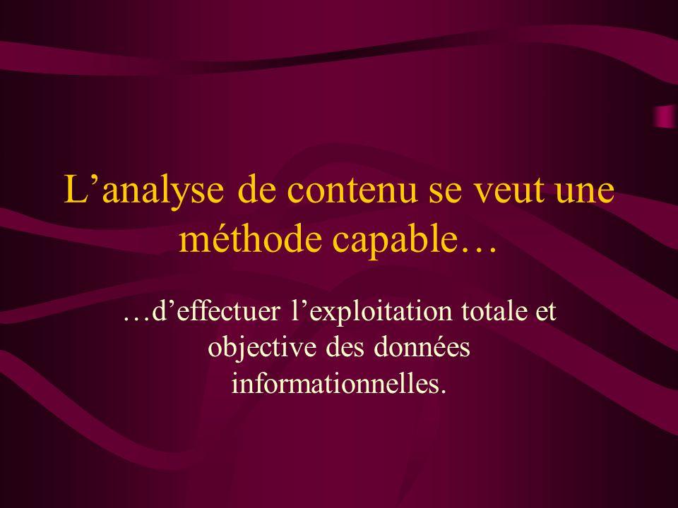 Lanalyse de contenu se veut une méthode capable… …deffectuer lexploitation totale et objective des données informationnelles.