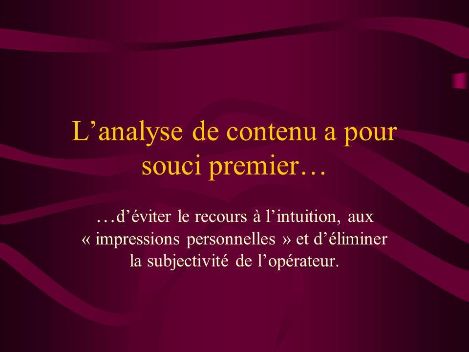 Lanalyse de contenu a pour souci premier… … déviter le recours à lintuition, aux « impressions personnelles » et déliminer la subjectivité de lopérate