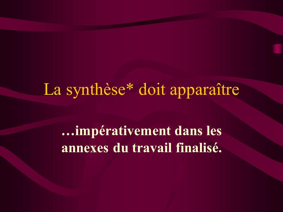 La synthèse* doit apparaître …impérativement dans les annexes du travail finalisé.