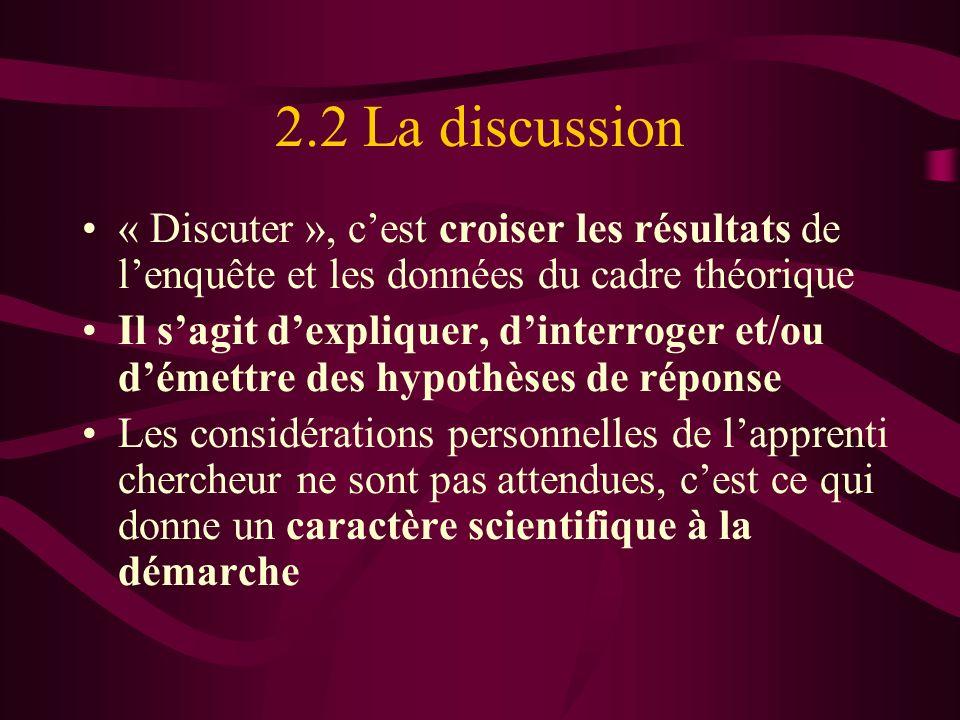 2.2 La discussion « Discuter », cest croiser les résultats de lenquête et les données du cadre théorique Il sagit dexpliquer, dinterroger et/ou démett