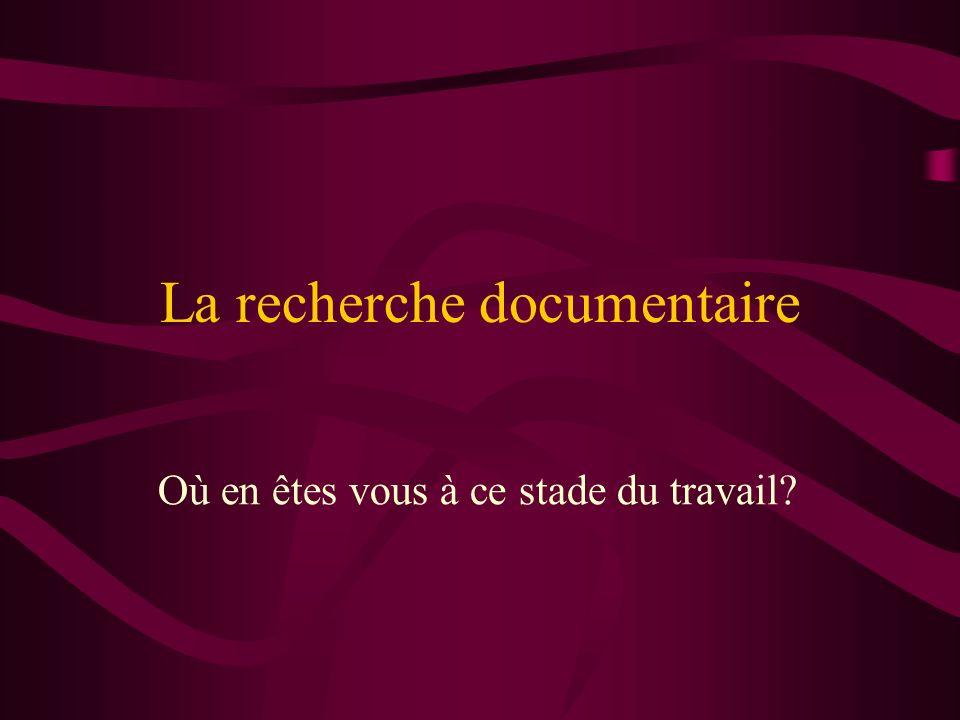 La recherche documentaire Où en êtes vous à ce stade du travail?