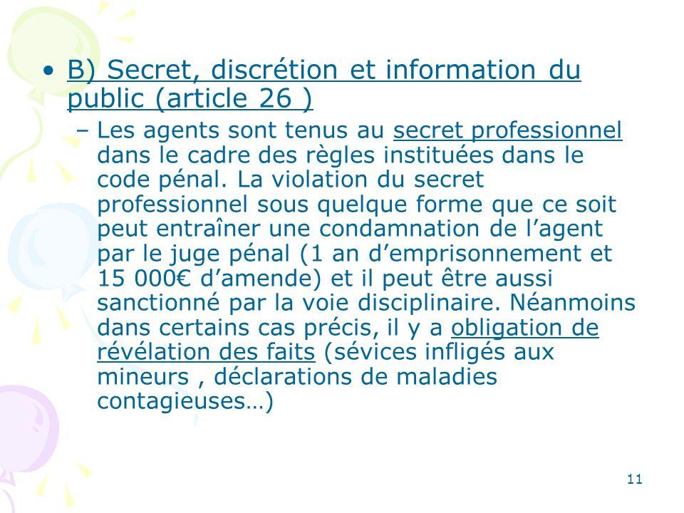 11 B) Secret, discrétion et information du public (article 26 ) –Les agents sont tenus au secret professionnel dans le cadre des règles instituées dan
