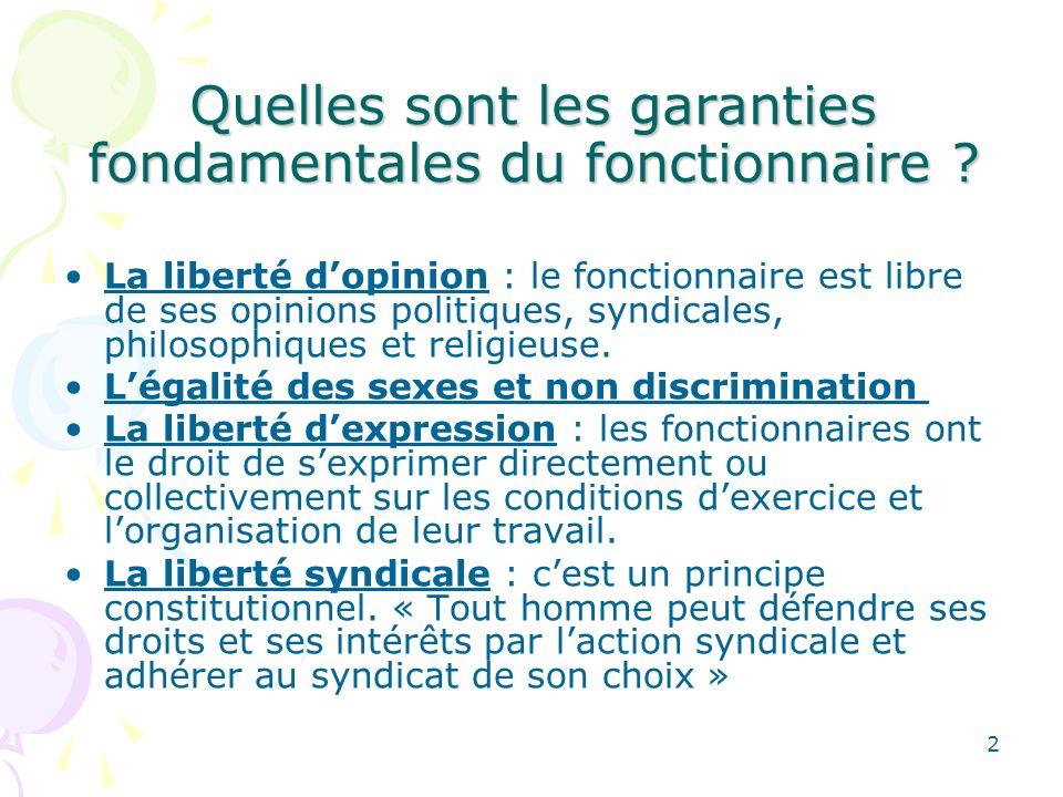 2 Quelles sont les garanties fondamentales du fonctionnaire ? La liberté dopinion : le fonctionnaire est libre de ses opinions politiques, syndicales,