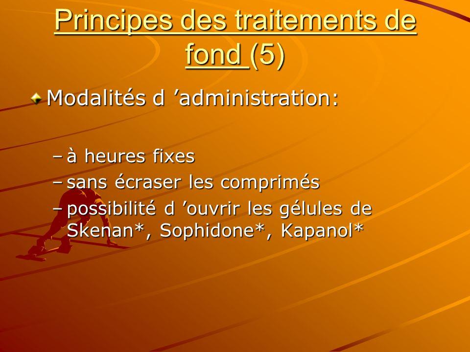Principes des traitements de fond (5) Modalités d administration: –à heures fixes –sans écraser les comprimés –possibilité d ouvrir les gélules de Ske