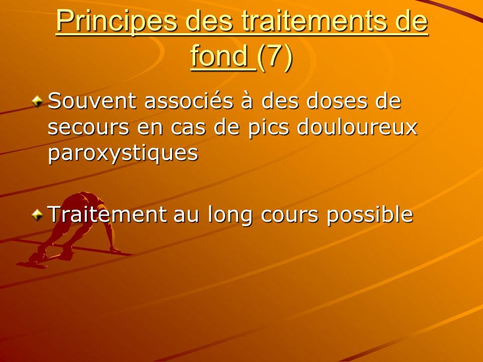 Principes des traitements de fond (7) Souvent associés à des doses de secours en cas de pics douloureux paroxystiques Traitement au long cours possibl