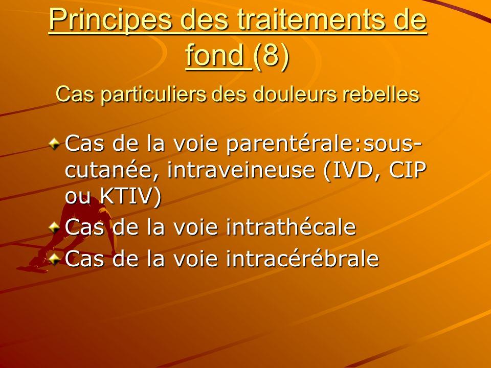 Principes des traitements de fond (8) Cas particuliers des douleurs rebelles Cas de la voie parentérale:sous- cutanée, intraveineuse (IVD, CIP ou KTIV