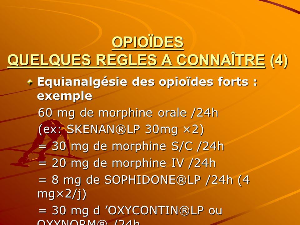 OPIOÏDES QUELQUES REGLES A CONNAÎTRE (4) Equianalgésie des opioïdes forts : exemple 60 mg de morphine orale /24h 60 mg de morphine orale /24h (ex: SKE
