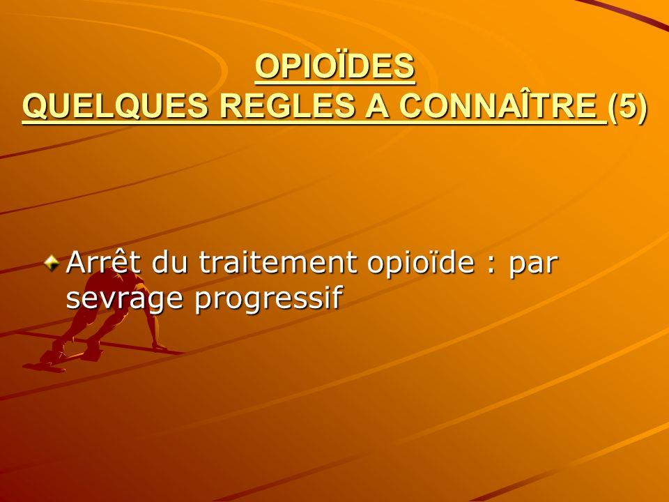 OPIOÏDES QUELQUES REGLES A CONNAÎTRE (5) Arrêt du traitement opioïde : par sevrage progressif