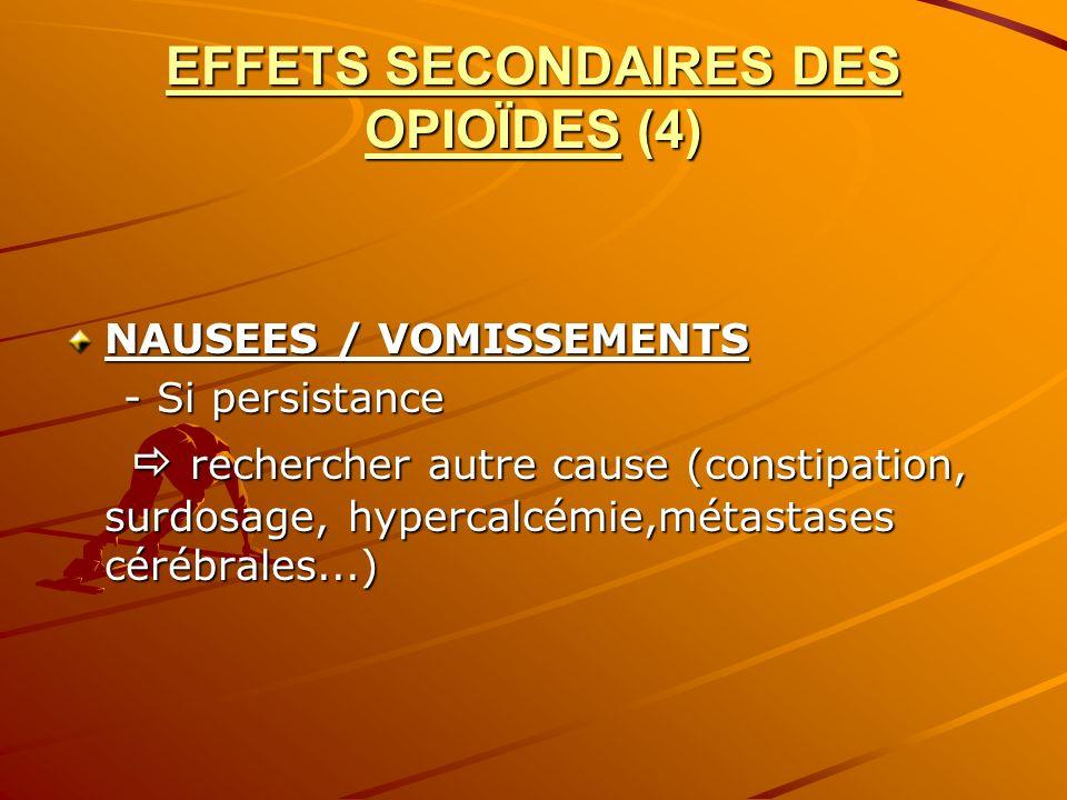 EFFETS SECONDAIRES DES OPIOÏDES (4) NAUSEES / VOMISSEMENTS - Si persistance - Si persistance rechercher autre cause (constipation, surdosage, hypercal