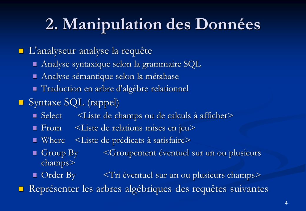 4 2. Manipulation des Données L'analyseur analyse la requête L'analyseur analyse la requête Analyse syntaxique selon la grammaire SQL Analyse syntaxiq