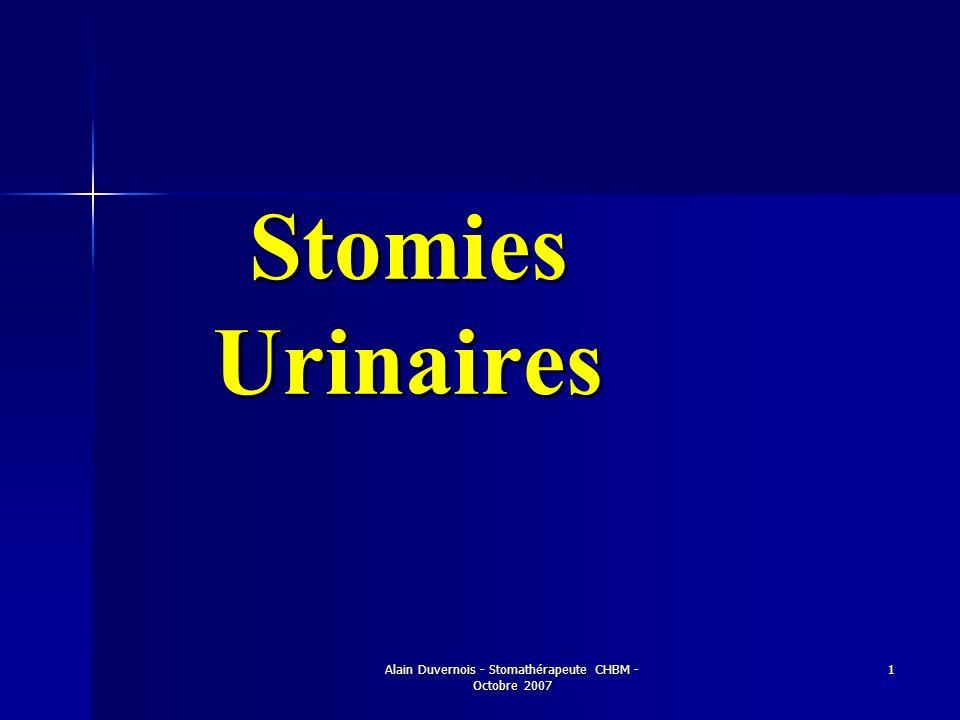 Alain Duvernois - Stomathérapeute CHBM - Octobre 2007 1 Stomies Urinaires