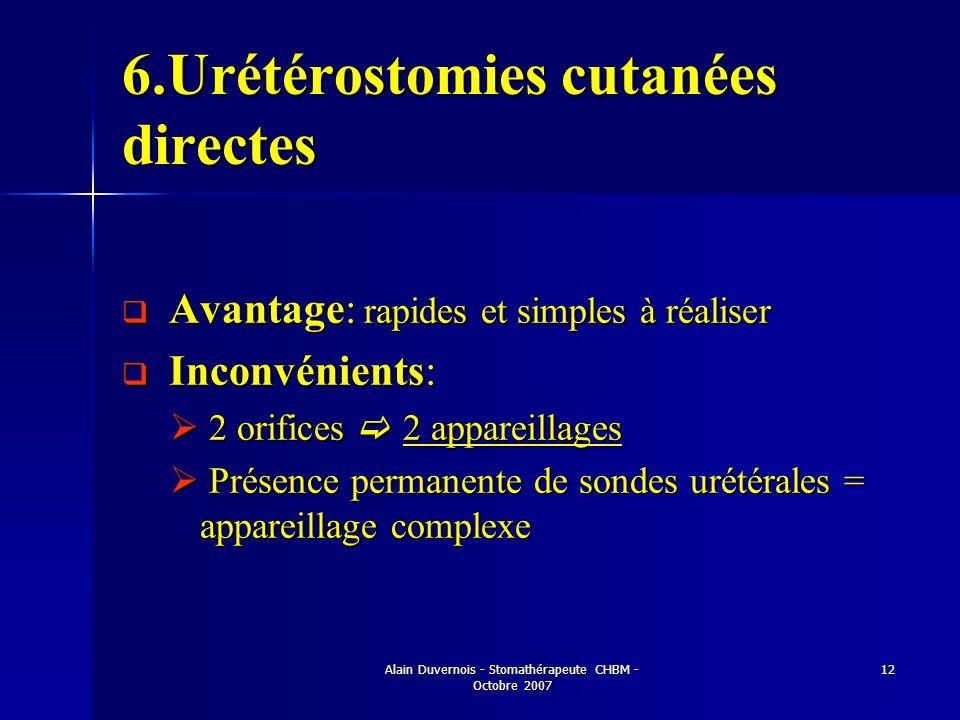 Alain Duvernois - Stomathérapeute CHBM - Octobre 2007 12 6.Urétérostomies cutanées directes Avantage: rapides et simples à réaliser Avantage: rapides