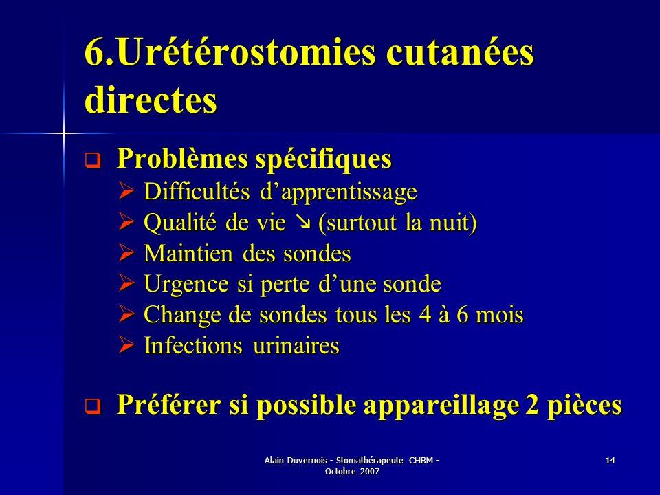 Alain Duvernois - Stomathérapeute CHBM - Octobre 2007 14 6.Urétérostomies cutanées directes Problèmes spécifiques Problèmes spécifiques Difficultés da