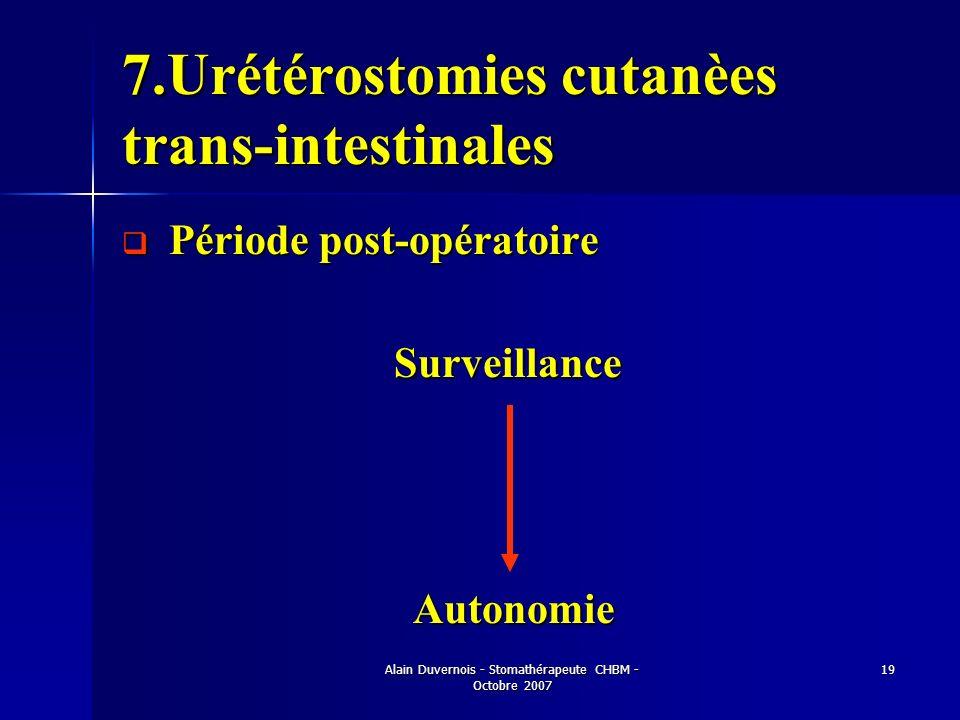 Alain Duvernois - Stomathérapeute CHBM - Octobre 2007 19 7.Urétérostomies cutanèes trans-intestinales Période post-opératoire Période post-opératoireS