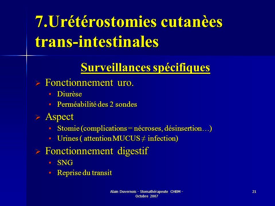 Alain Duvernois - Stomathérapeute CHBM - Octobre 2007 21 7.Urétérostomies cutanèes trans-intestinales Surveillances spécifiques Fonctionnement uro. Fo
