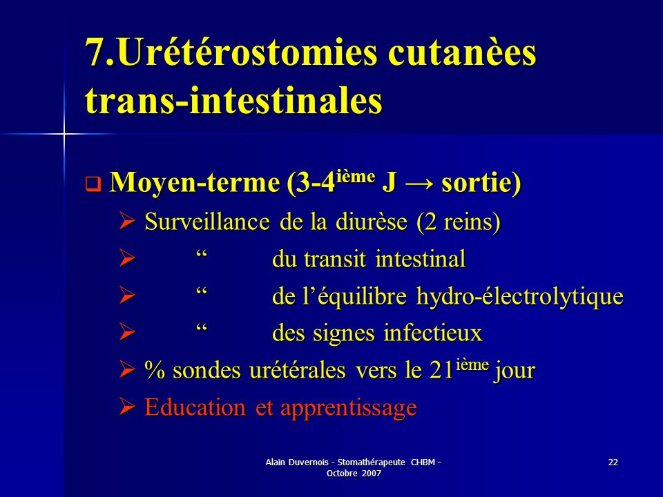 Alain Duvernois - Stomathérapeute CHBM - Octobre 2007 22 7.Urétérostomies cutanèes trans-intestinales Moyen-terme (3-4 ième J sortie) Moyen-terme (3-4