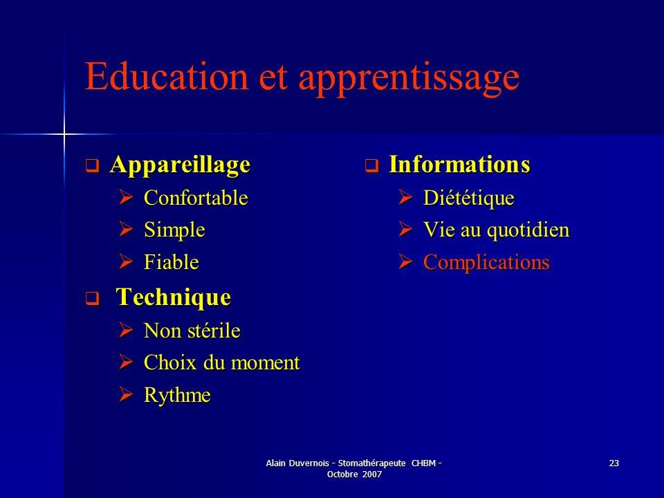 Alain Duvernois - Stomathérapeute CHBM - Octobre 2007 23 Education et apprentissage Appareillage Appareillage Confortable Confortable Simple Simple Fi