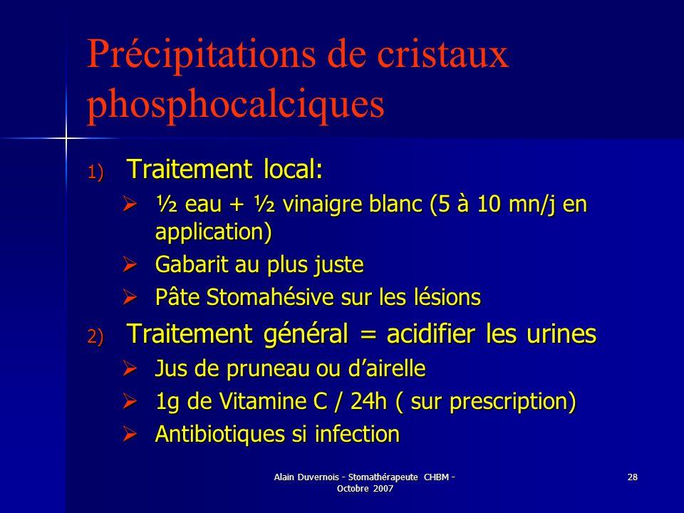 Alain Duvernois - Stomathérapeute CHBM - Octobre 2007 28 Précipitations de cristaux phosphocalciques 1) Traitement local: ½ eau + ½ vinaigre blanc (5