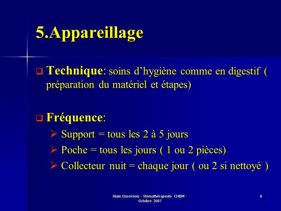 Alain Duvernois - Stomathérapeute CHBM - Octobre 2007 8 5.Appareillage Technique: soins dhygiène comme en digestif ( préparation du matériel et étapes