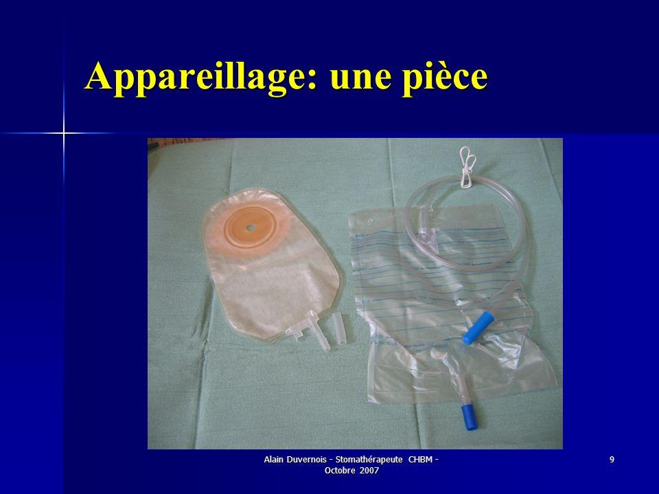 Alain Duvernois - Stomathérapeute CHBM - Octobre 2007 9 Appareillage: une pièce