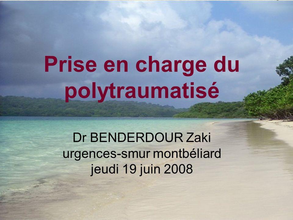 Prise en charge du polytraumatisé Dr BENDERDOUR Zaki urgences-smur montbéliard jeudi 19 juin 2008