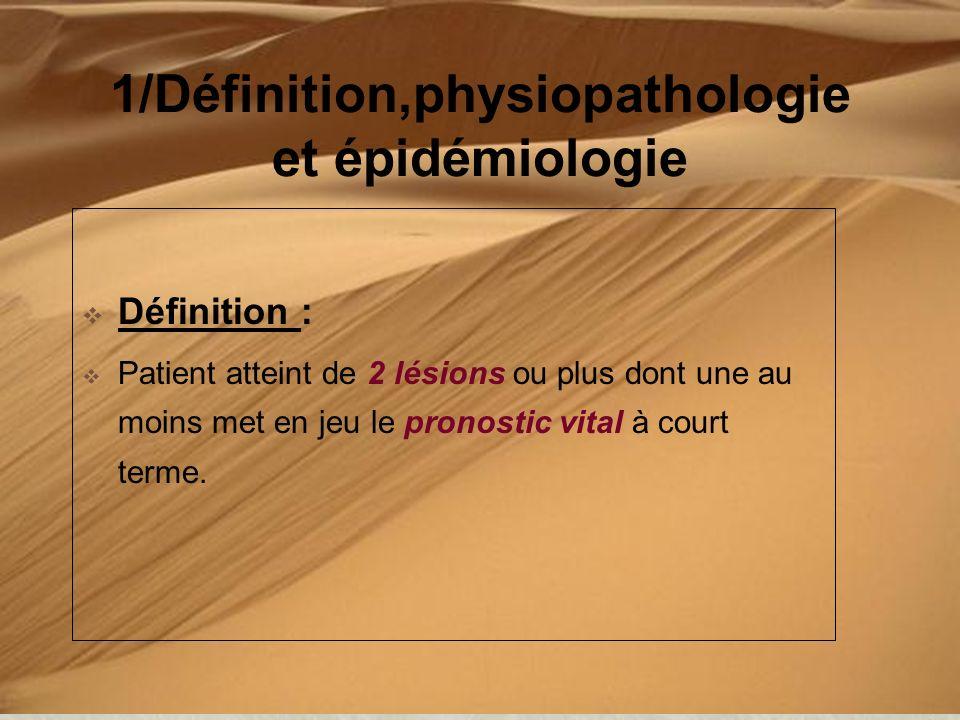1/Définition,physiopathologie et épidémiologie Définition : Patient atteint de 2 lésions ou plus dont une au moins met en jeu le pronostic vital à cou