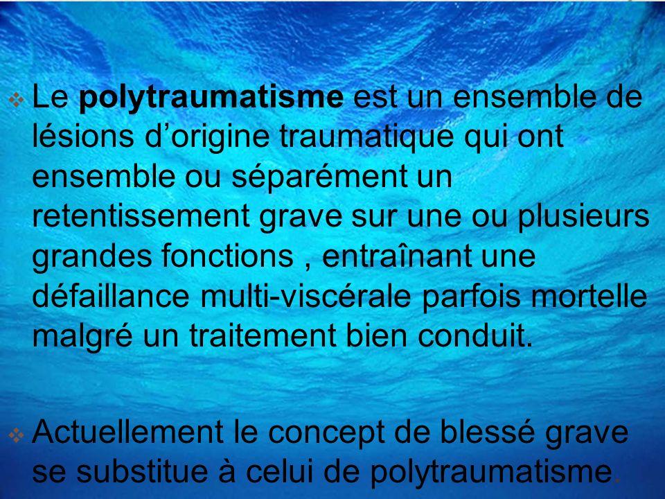 Le polytraumatisme est un ensemble de lésions dorigine traumatique qui ont ensemble ou séparément un retentissement grave sur une ou plusieurs grandes