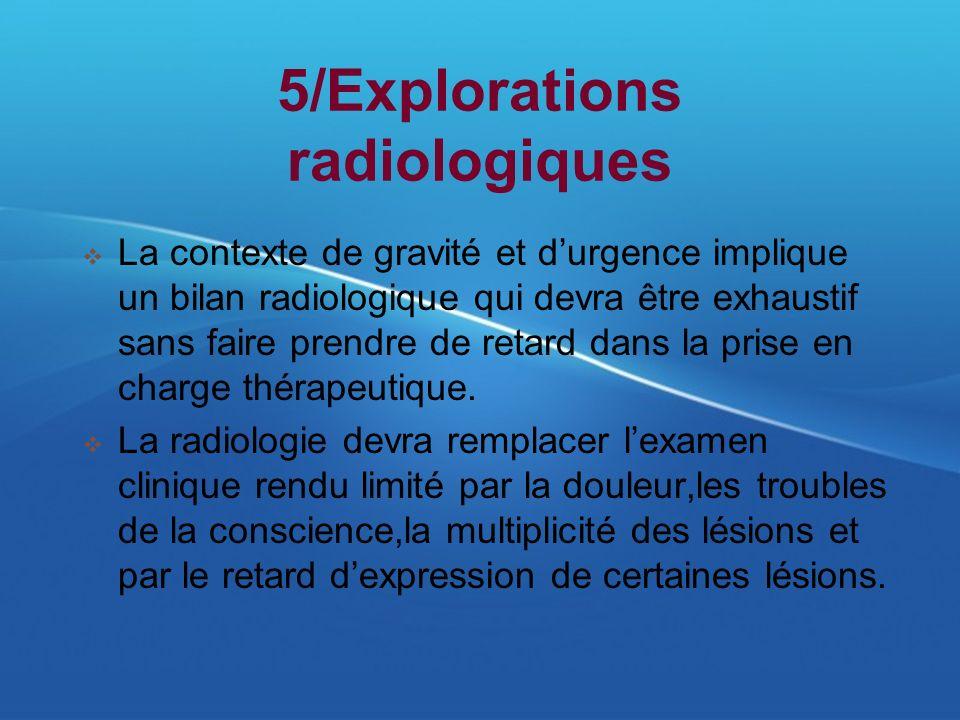 5/Explorations radiologiques La contexte de gravité et durgence implique un bilan radiologique qui devra être exhaustif sans faire prendre de retard d